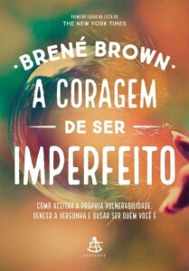 A Coragem de Ser Imperfeito, de Brené Brown