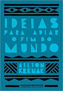 Ideias para adiar o fim do mundo – Ailton Krenak