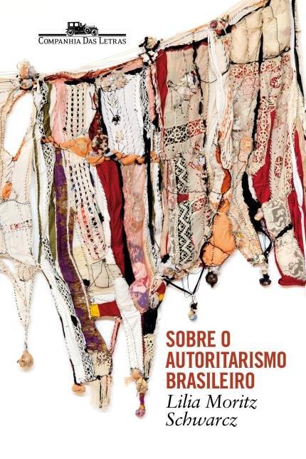 Sobre o Autoritarismo Brasileiro, de Lilia Moritz Schwarcz