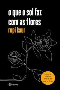 O que o sol faz com as flores – Rupi Kaur